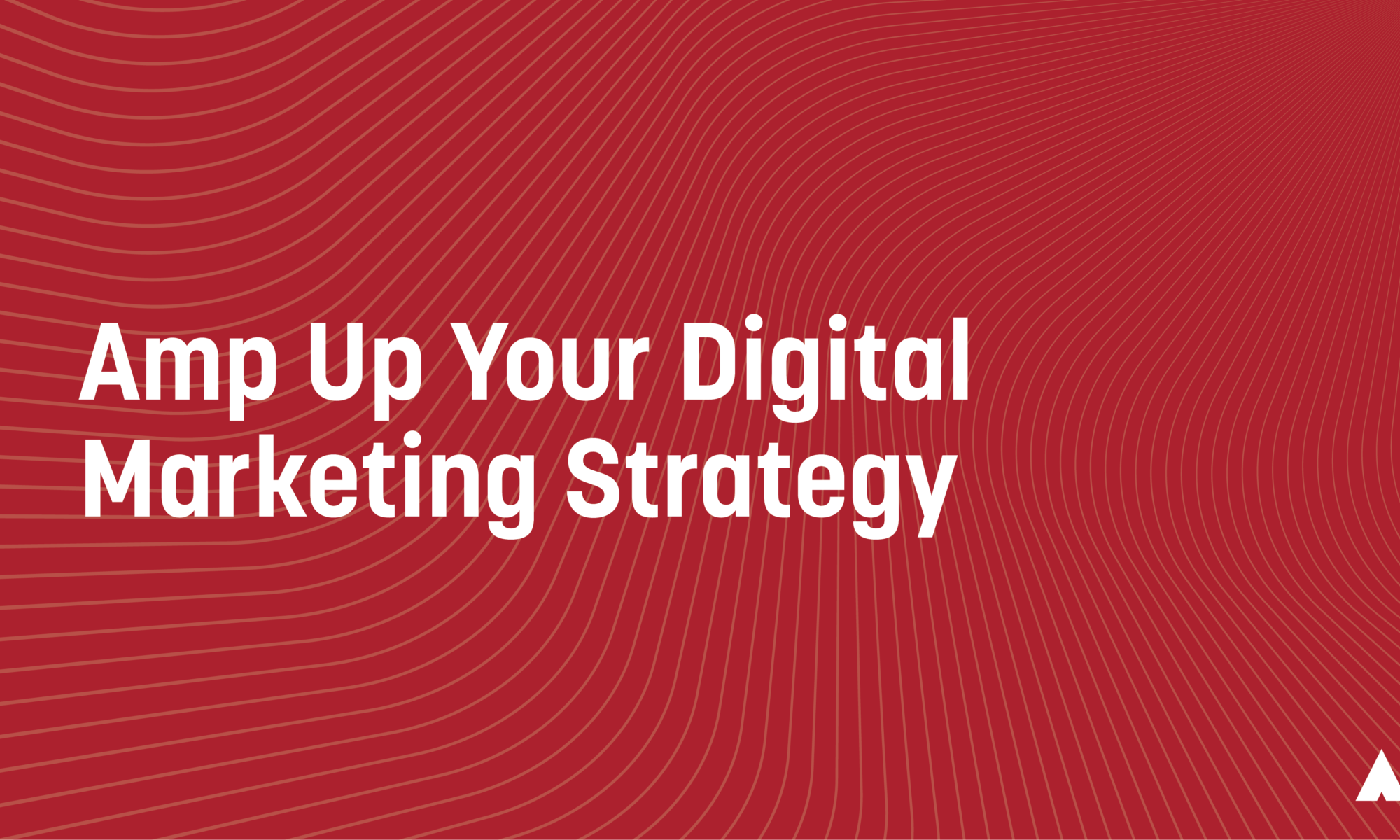 Amp Up Your Digital Marketing Strategy