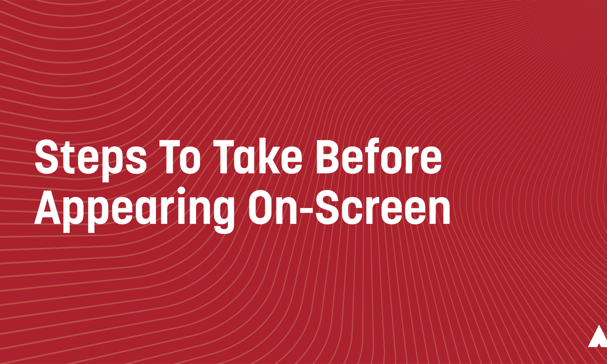 Steps To Take Before Appearing On-Screen