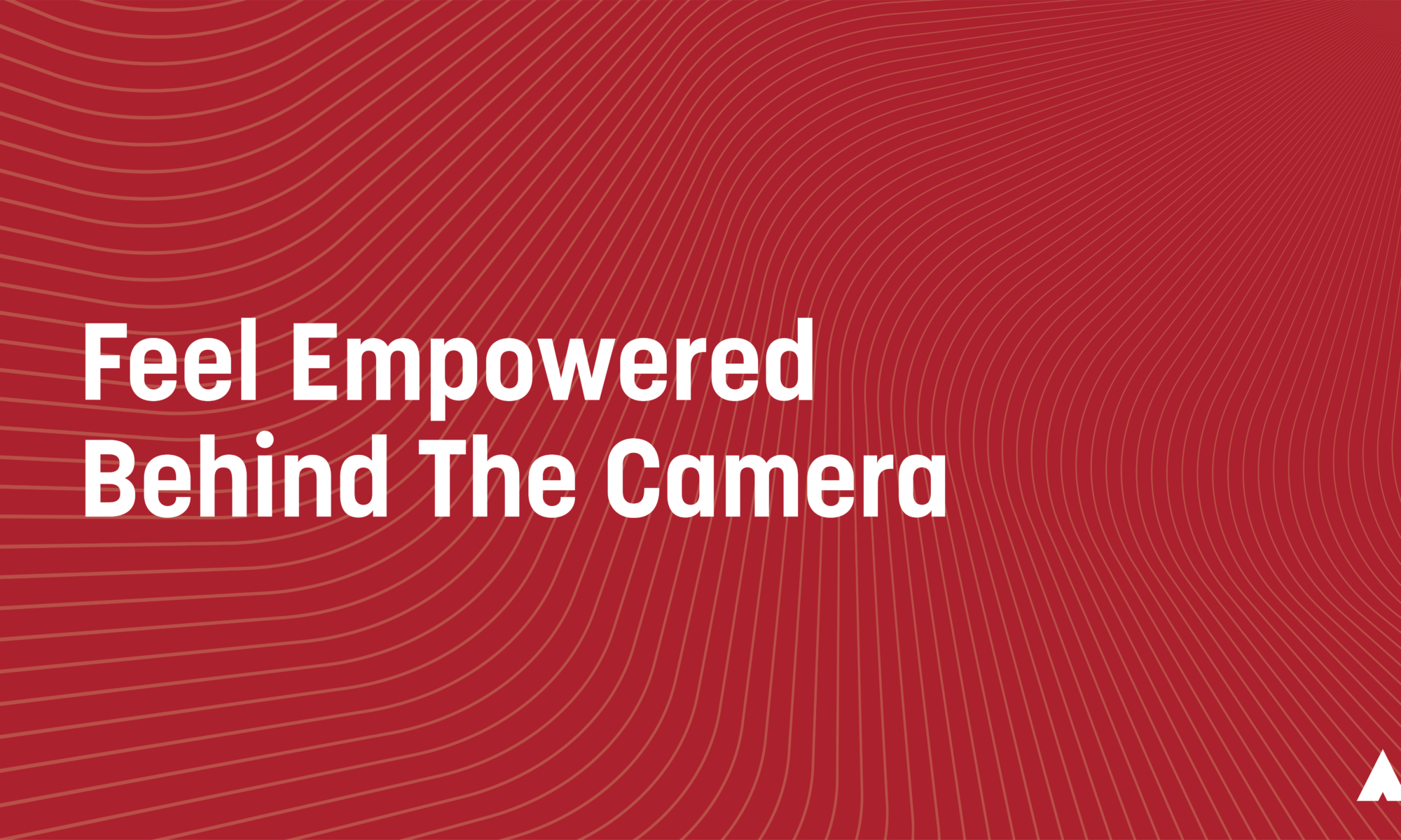 Feel Empowered Behind The Camera
