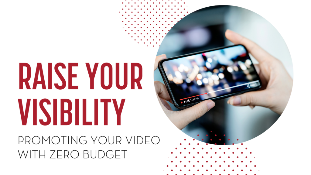 Raise Your Visibility - Promoting Your Video With Zero Budget